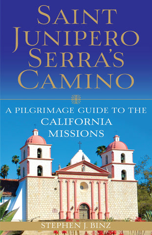 Saint Junipero Serra's Camino: A Pilgrimage Guide to the California Missions Pre-Order Set For Release February 10, 2017