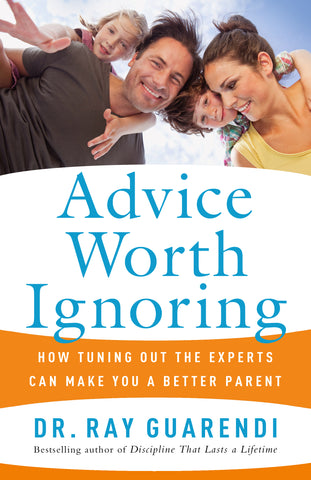 Advice Worth Ignoring: How Tuning Out the Experts Can Make You a Better Parent