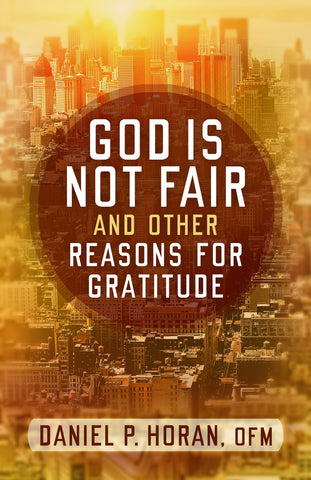 God Is Not Fair, and Other Reasons for Gratitude