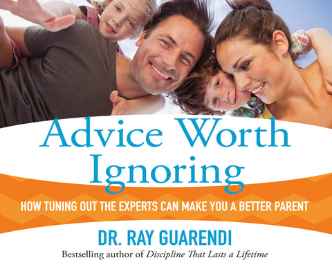 Advice Worth Ignoring: How Tuning Out the Experts Can Make You a Better Parent Audio Book