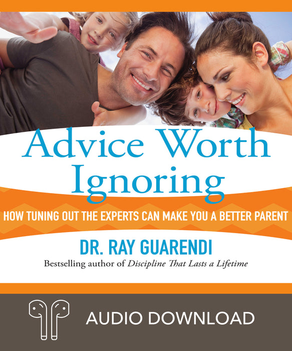 Advice Worth Ignoring: How Tuning Out the Experts Can Make You a Better Parent Downloadable Audio Book