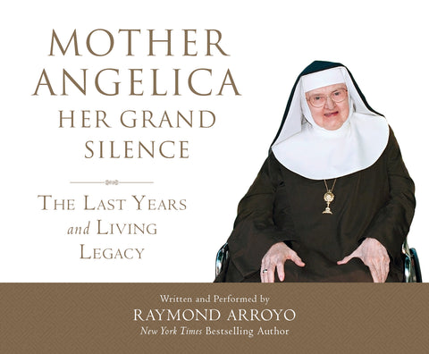 Mother Angelica Her Grand Silence: The Last Years and Living Legacy audio book