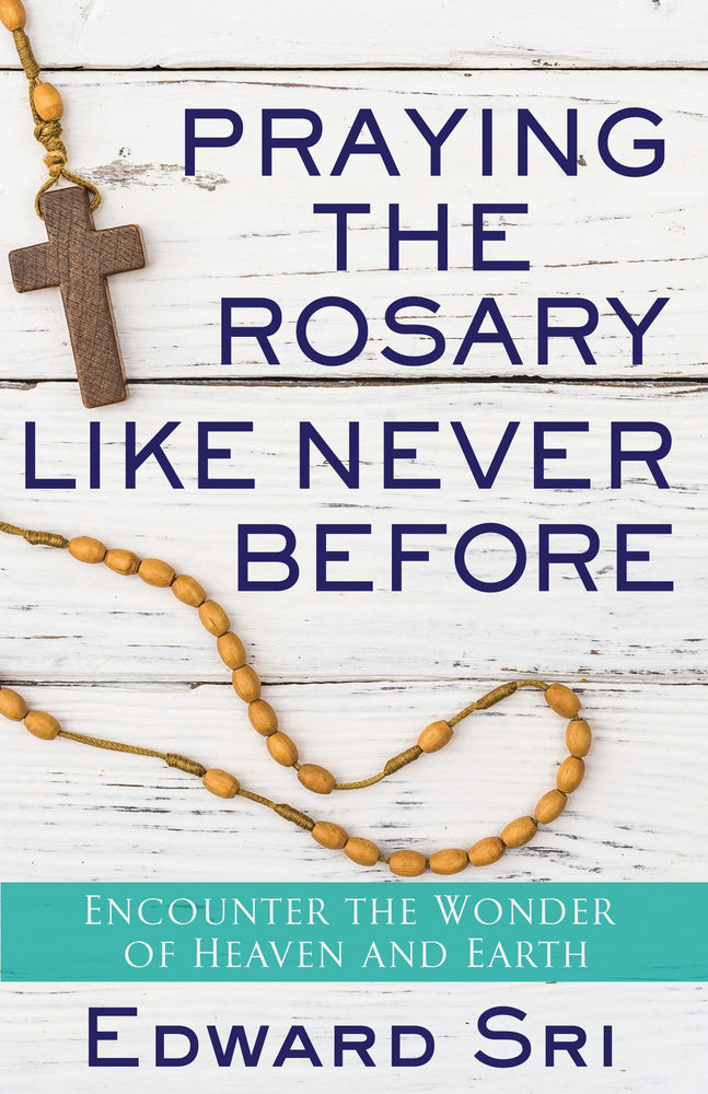 Praying the Rosary Like Never Before: Encounter the Wonder of Heaven and Earth