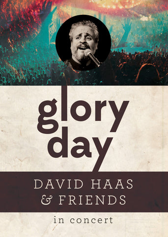 Glory Day: David Haas and Friends in Concert