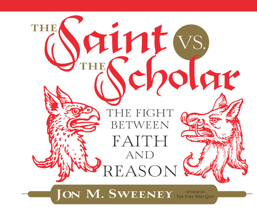 The Saint vs. the Scholar: The Fight between Faith and Reason Audio Book