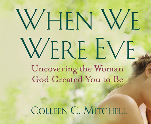 When We Were Eve: Uncovering the Woman God Created You to Be Audio Book