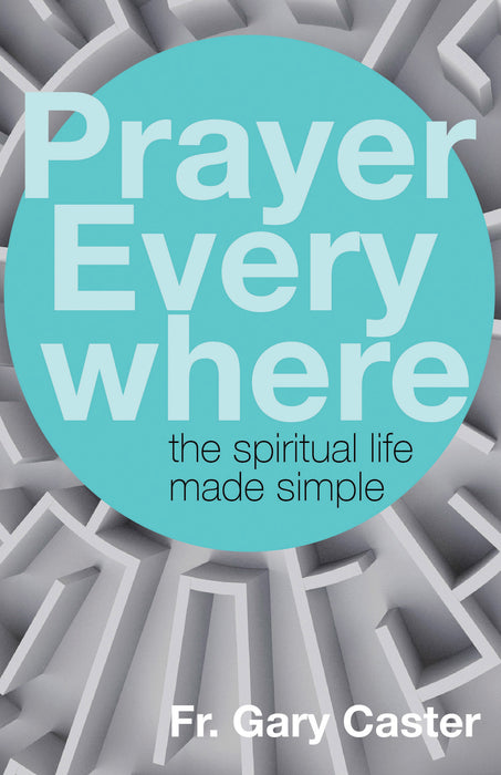 Prayer Everywhere: The Spiritual Life Made Simple