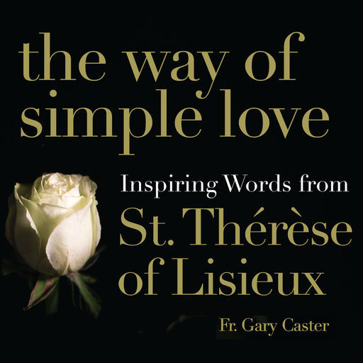 The Way of Simple Love: Inspiring Words from Therese of Lisieux