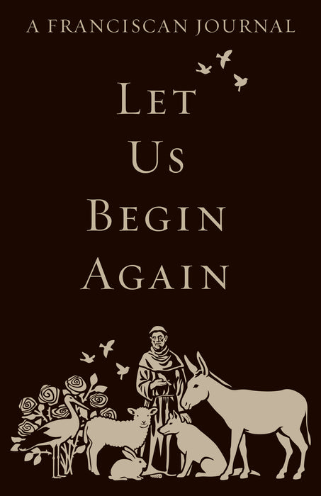Let Us Begin Again: A Franciscan Journal