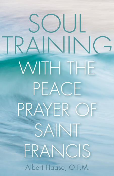 Soul Training with the Peace Prayer of Saint Francis