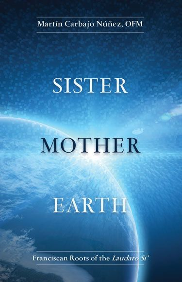 Sister Mother Earth: Franciscan Roots of the Laudato Si