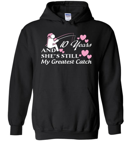 10 Years Anniversary She Still My Greatest Catch Hoodie - Black / M