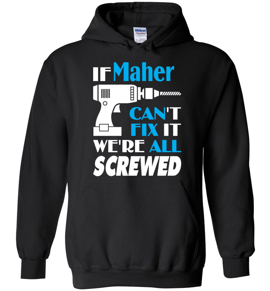 If Maher Can't Fix It We All Screwed  Maher Name Gift Ideas - Hoodie