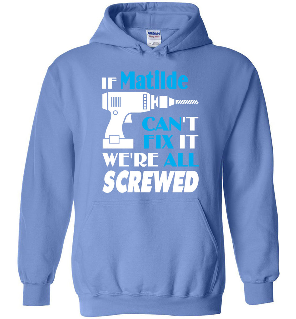 If Matilde Can't Fix It We All Screwed  Matilde Name Gift Ideas - Hoodie