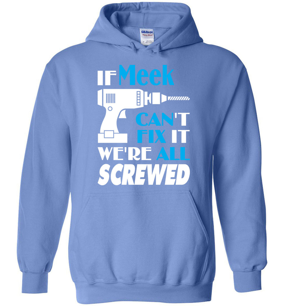 If Meek Can't Fix It We All Screwed  Meek Name Gift Ideas - Hoodie