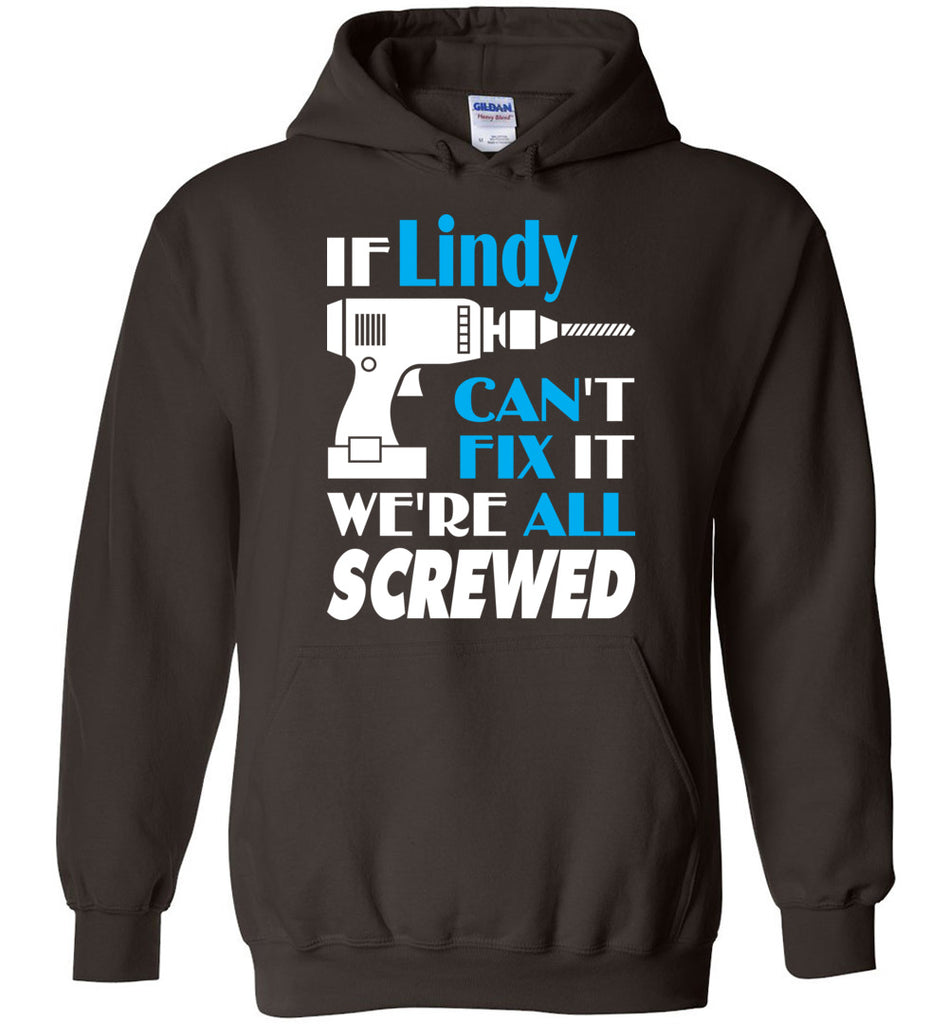 If Lindy Can't Fix It We All Screwed  Lindy Name Gift Ideas - Hoodie