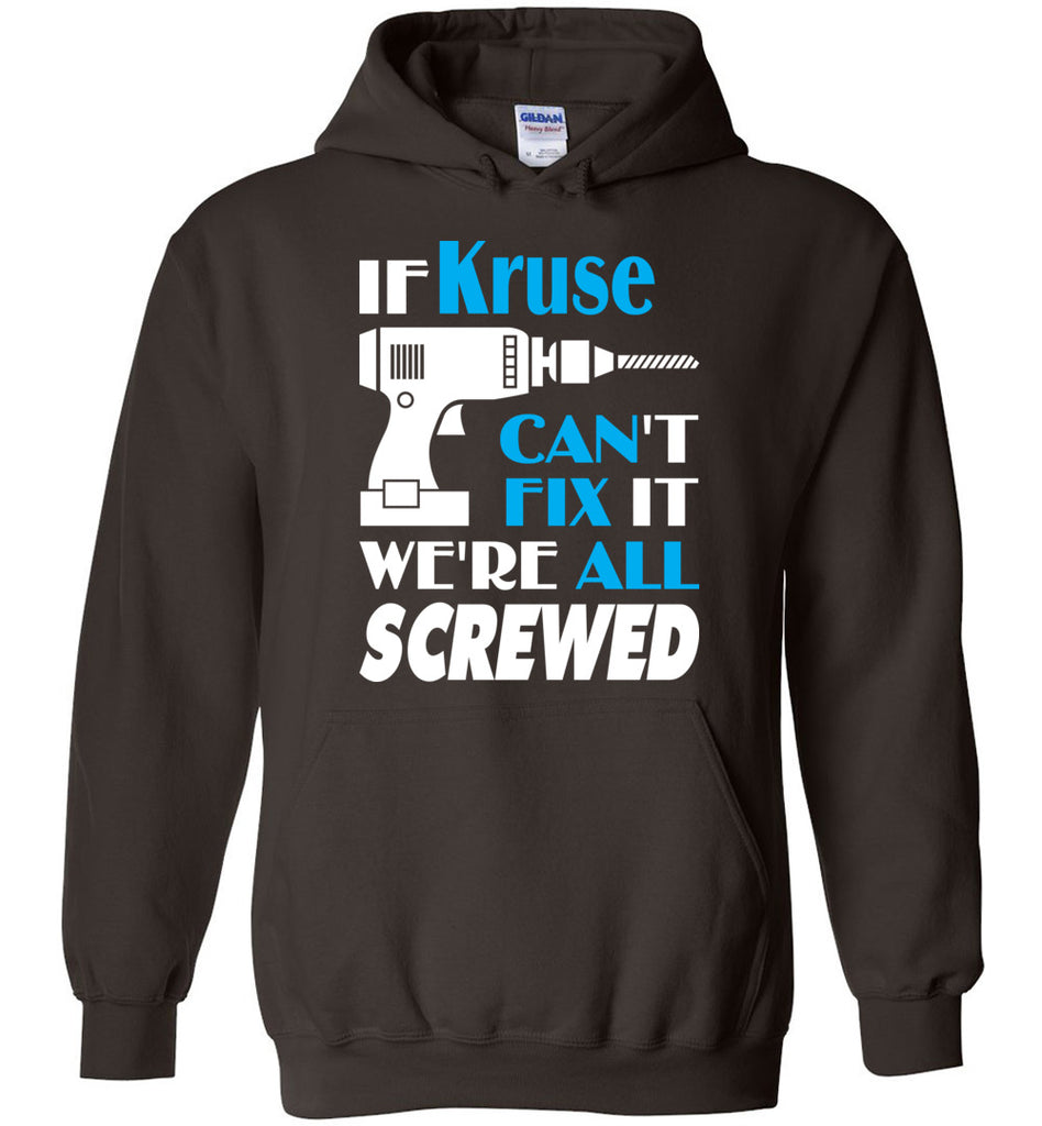If Kruse Can't Fix It We All Screwed  Kruse Name Gift Ideas - Hoodie
