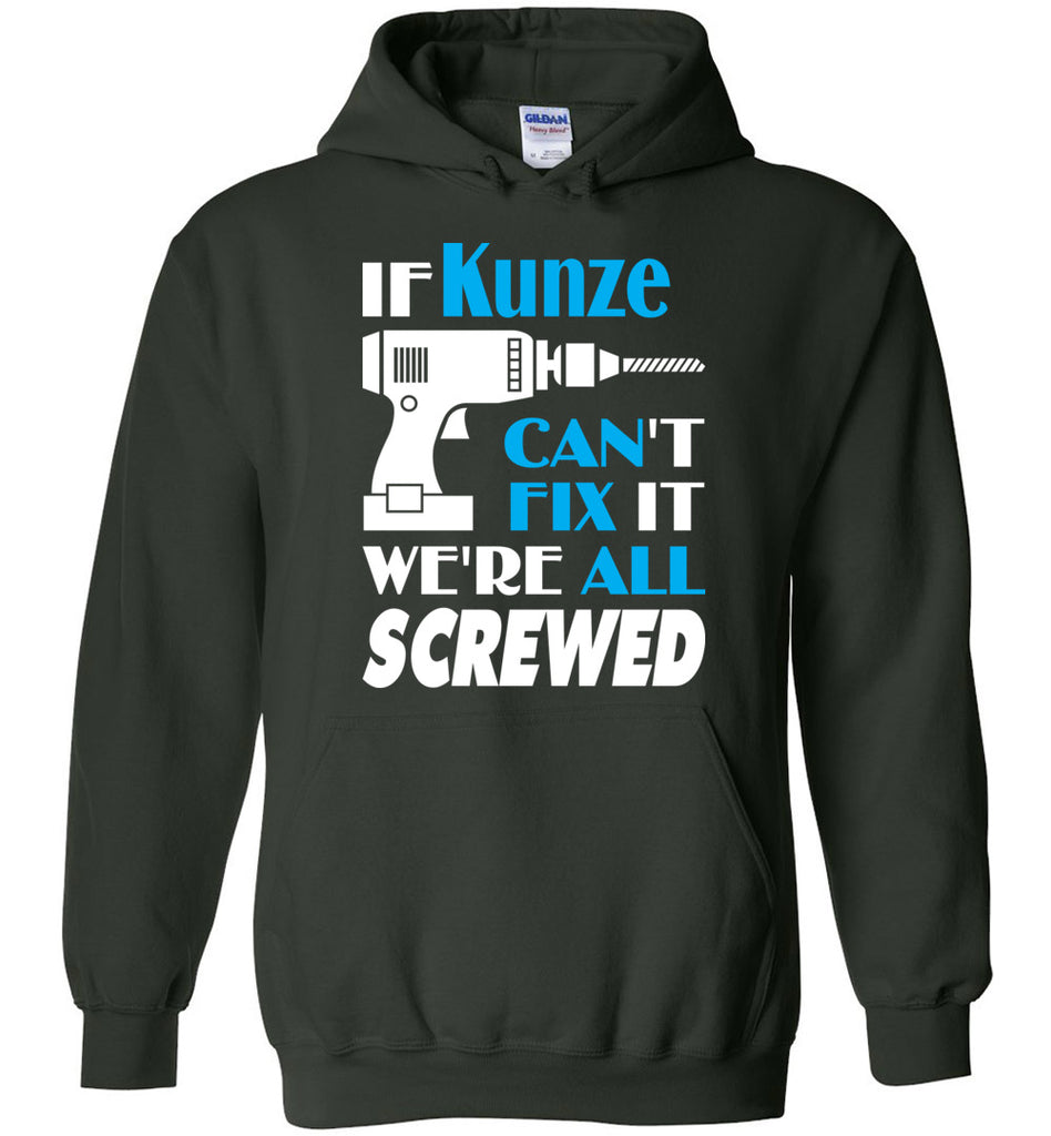 If Kunze Can't Fix It We All Screwed  Kunze Name Gift Ideas - Hoodie