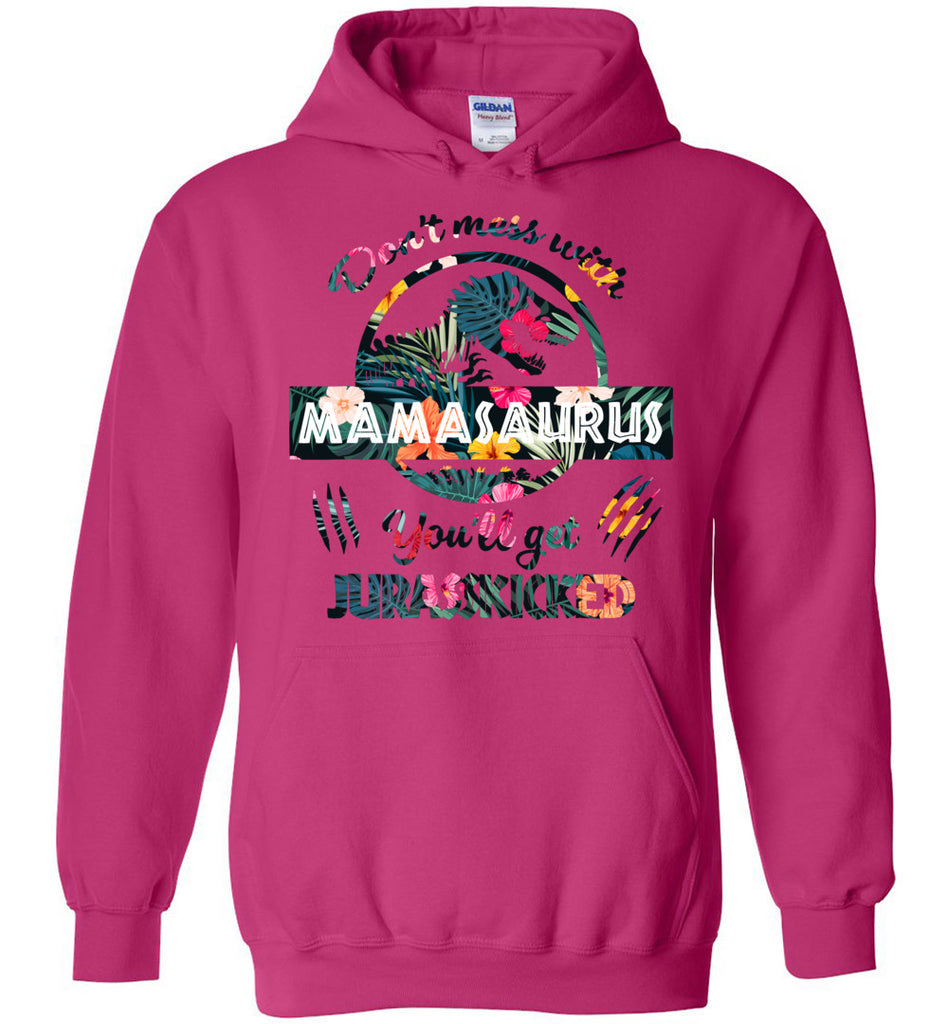 Don't Mess With Mamasaurus You'll Get Jurasskicked T-shirt and Hoodie