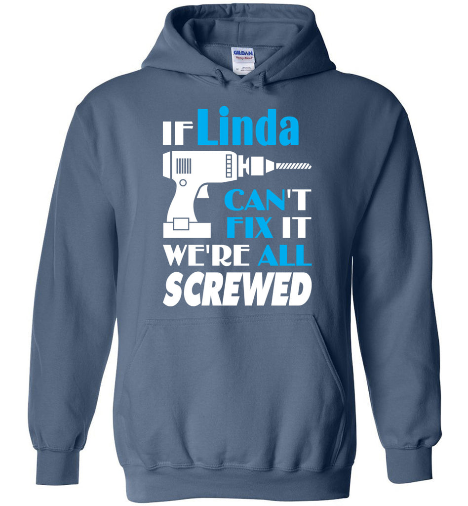 If Linda Can't Fix It We All Screwed  Linda Name Gift Ideas - Hoodie