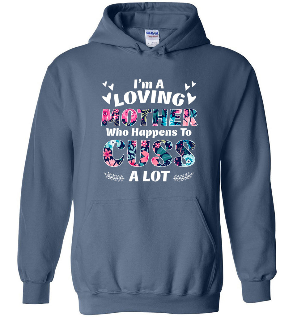 I'm A Loving Mother Who Happens To Cuss A Lot - Hoodie