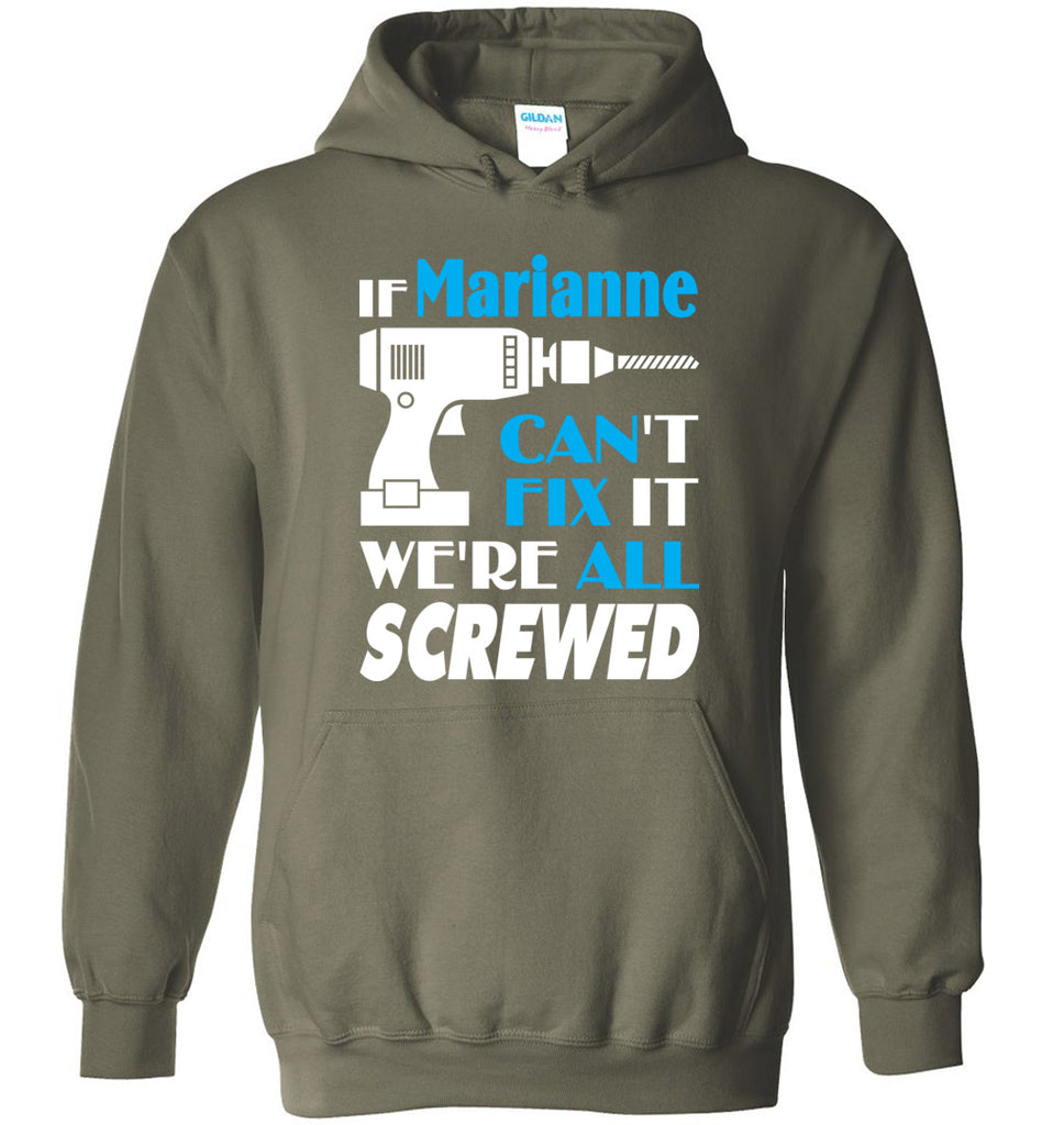 If Marianne Can't Fix It We All Screwed  Marianne Name Gift Ideas - Hoodie
