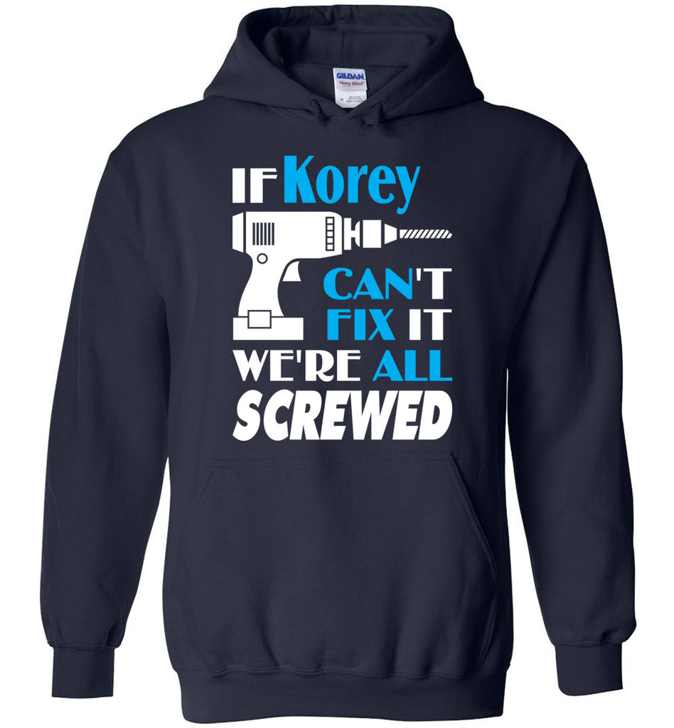 If Korey Can't Fix It We All Screwed  Korey Name Gift Ideas - Hoodie