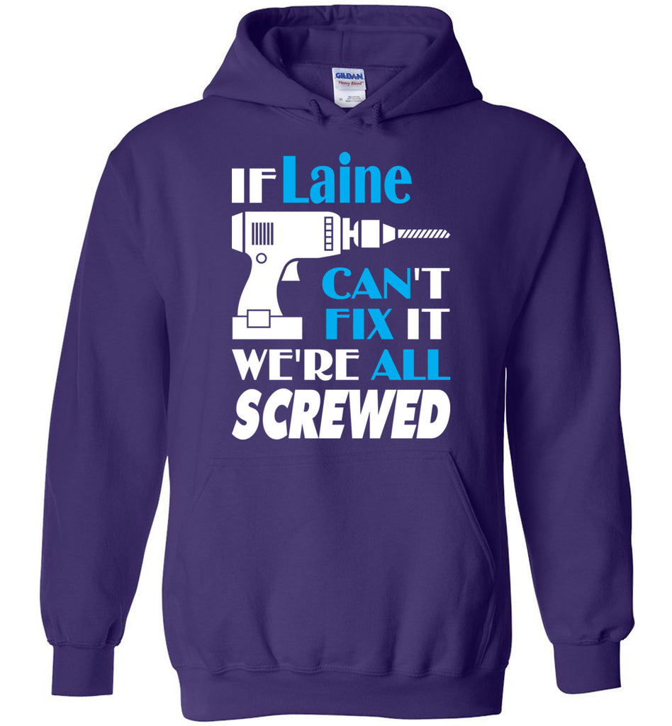 If Laine Can't Fix It We All Screwed  Laine Name Gift Ideas - Hoodie