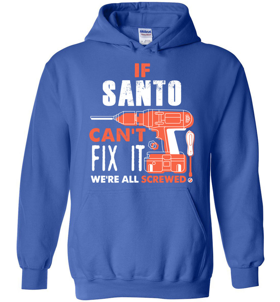If Santo Can't Fix It We're All Screwed - Personalized and Custom Name Gift for Santo Hoodie