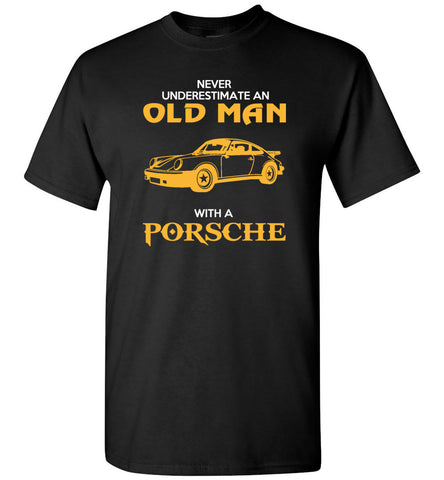 Never Underestimate An Old Man With A Porsche - T-Shirt