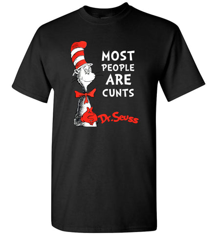 DrSeuss Most People Are Cunts - T-Shirt