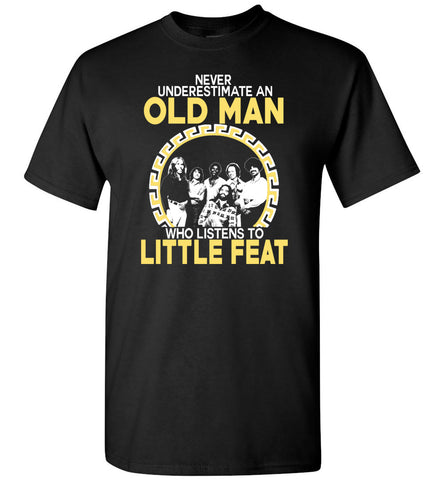 Never Underestimate An Old Man Who Listens To Little Feat - T-Shirt