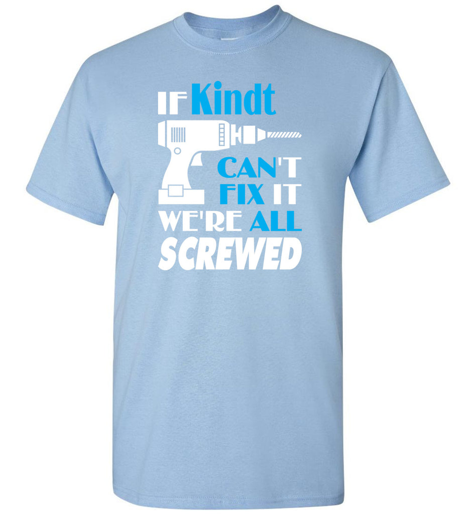 If Kindt Can't Fix It We All Screwed  Kindt Name Gift Ideas - T-Shirt