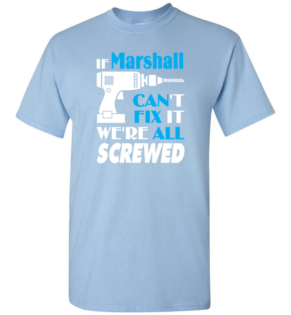 If Marshall Can't Fix It We All Screwed  Marshall Name Gift Ideas - T-Shirt
