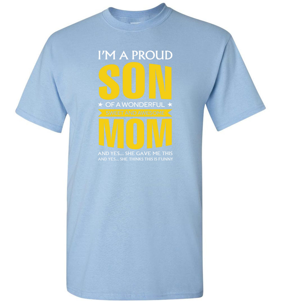 I'm A Proud Son Of A Wonderfull Sweet And Awesome Mom - T-Shirt
