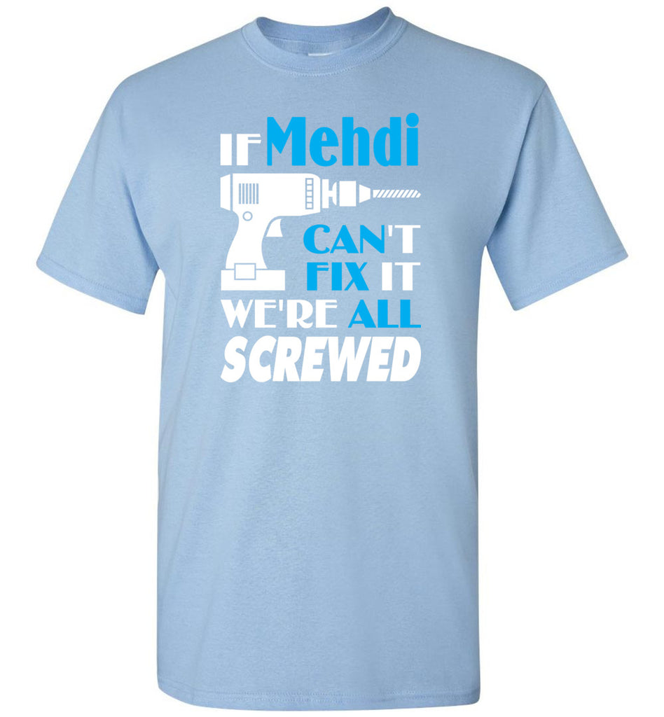 If Mehdi Can't Fix It We All Screwed  Mehdi Name Gift Ideas - T-Shirt
