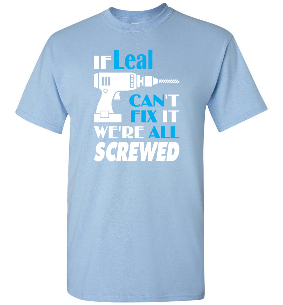 If Leal Can't Fix It We All Screwed  Leal Name Gift Ideas - T-Shirt