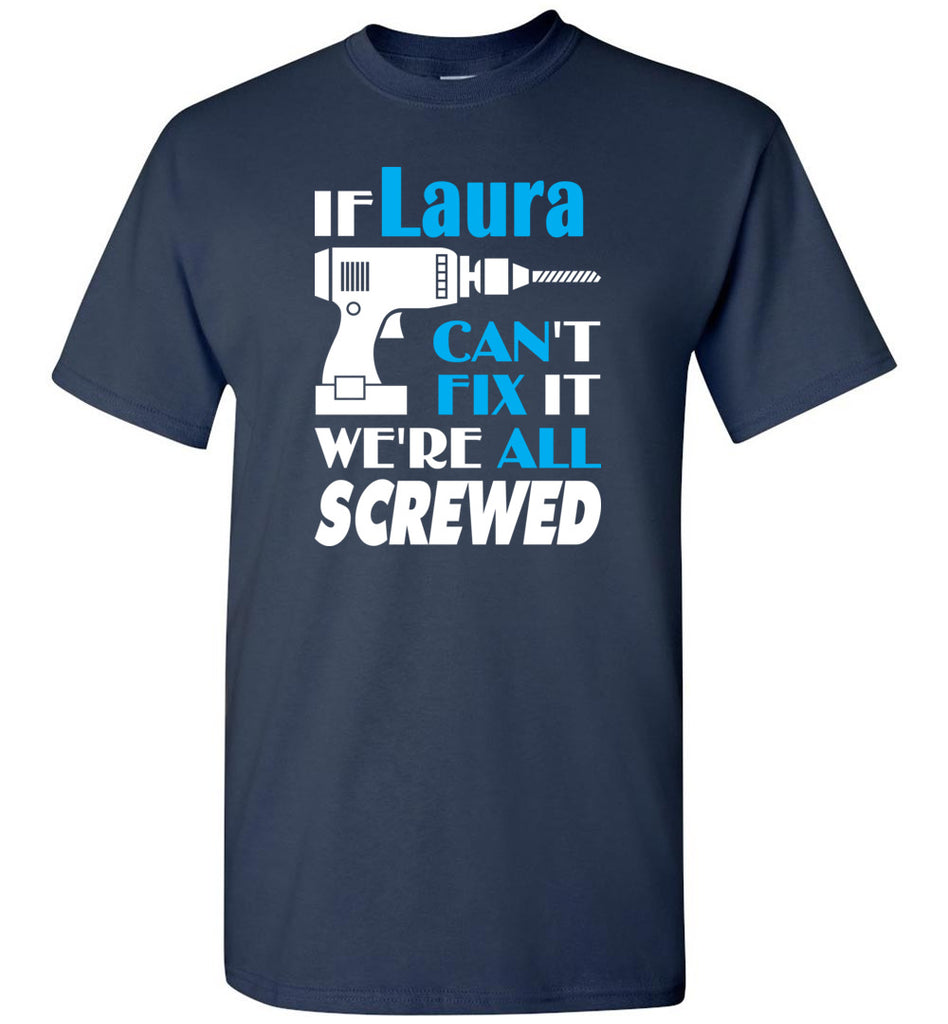 If Laura Can't Fix It We All Screwed  Laura Name Gift Ideas - T-Shirt