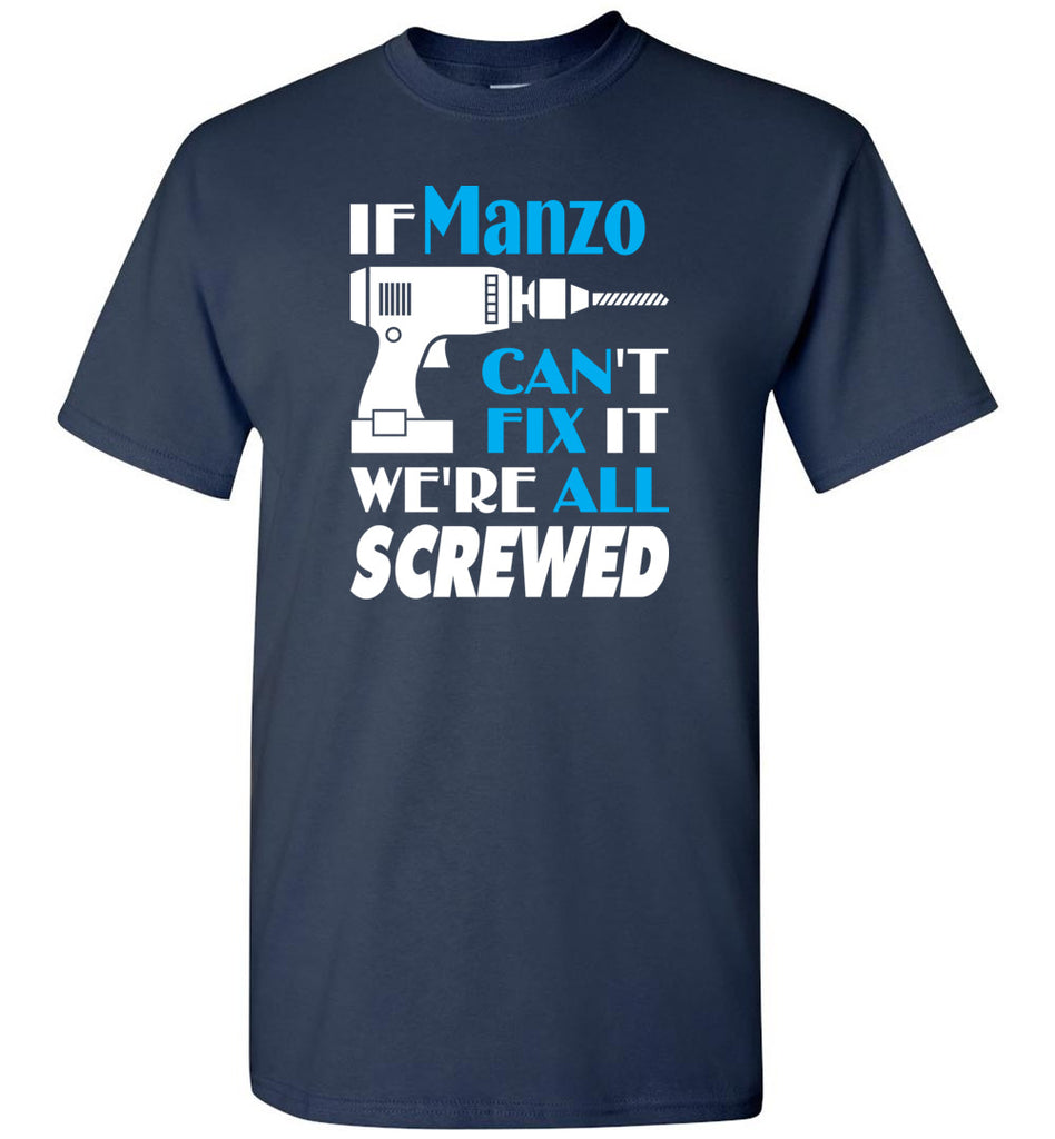 If Manzo Can't Fix It We All Screwed  Manzo Name Gift Ideas - T-Shirt
