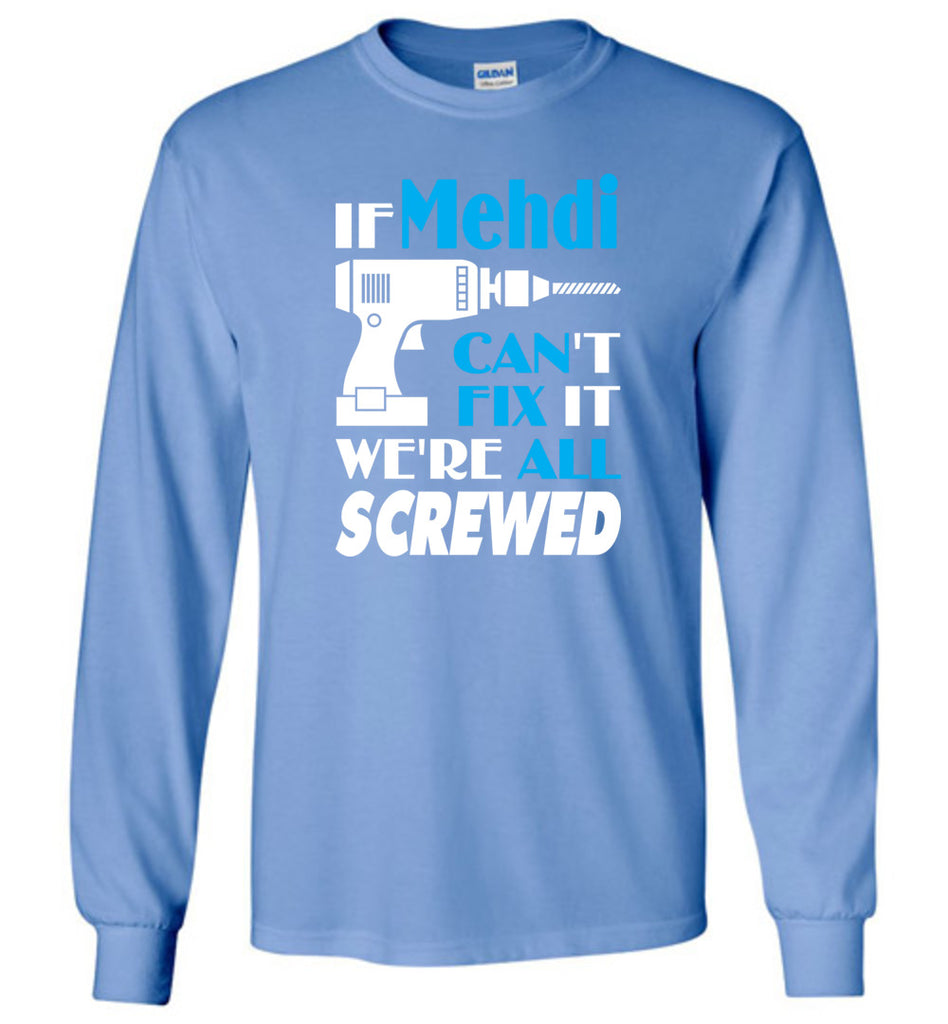 If Mehdi Can't Fix It We All Screwed  Mehdi Name Gift Ideas - Long Sleeve