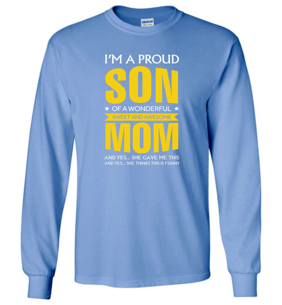 I'm A Proud Son Of A Wonderfull Sweet And Awesome Mom - Long Sleeve