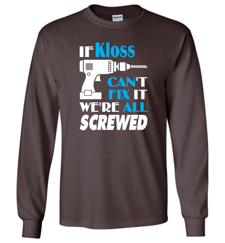 If Kloss Can't Fix It We All Screwed  Kloss Name Gift Ideas - Long Sleeve