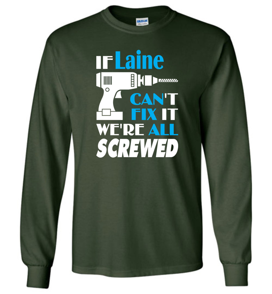 If Laine Can't Fix It We All Screwed  Laine Name Gift Ideas - Long Sleeve