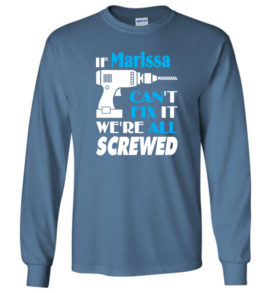 If Marissa Can't Fix It We All Screwed  Marissa Name Gift Ideas - Long Sleeve