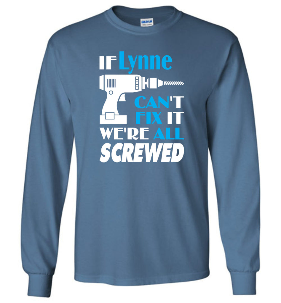 If Lynne Can't Fix It We All Screwed  Lynne Name Gift Ideas - Long Sleeve