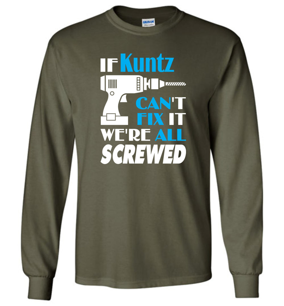 If Kuntz Can't Fix It We All Screwed  Kuntz Name Gift Ideas - Long Sleeve