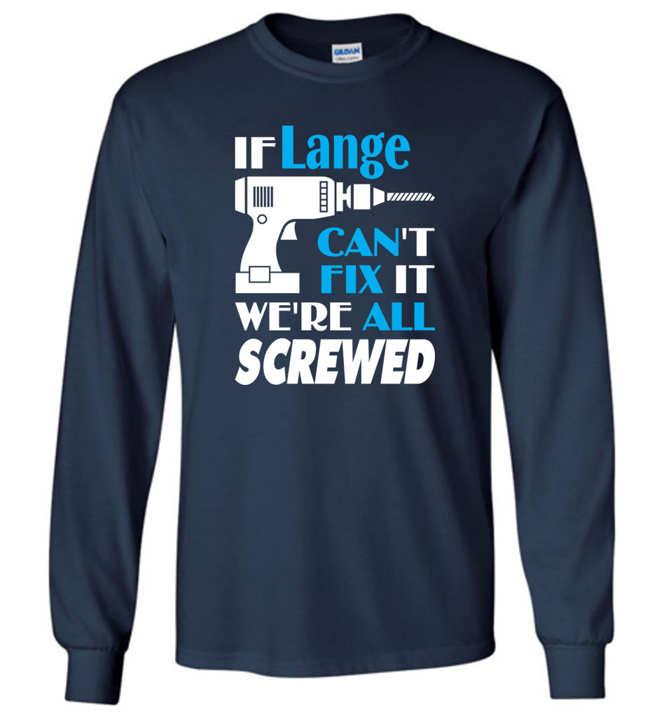 If Lange Can't Fix It We All Screwed  Lange Name Gift Ideas - Long Sleeve