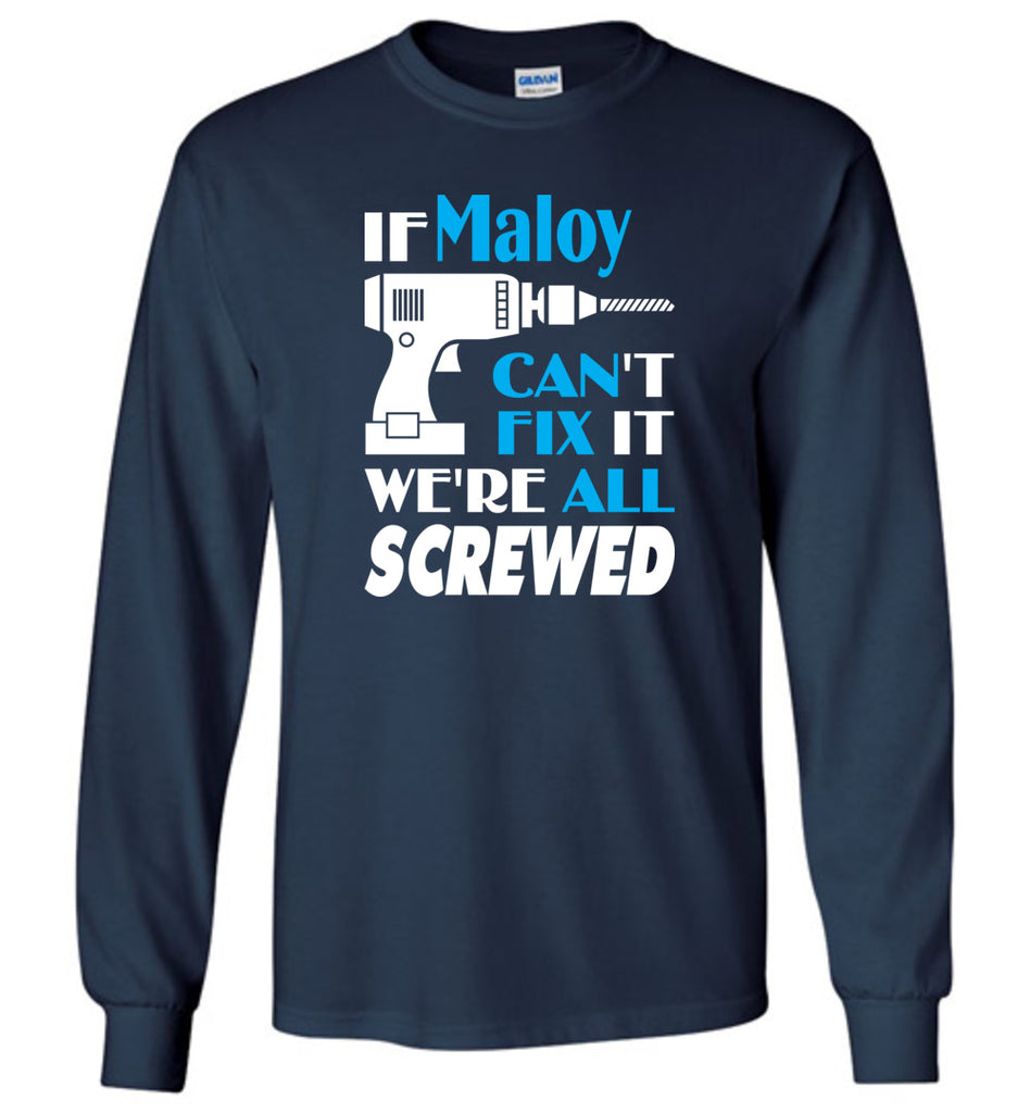 If Maloy Can't Fix It We All Screwed  Maloy Name Gift Ideas - Long Sleeve