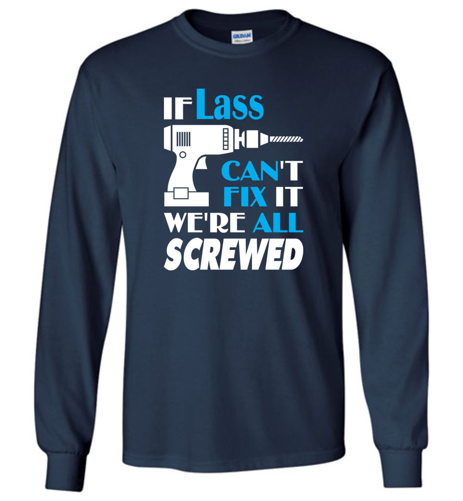 If Lass Can't Fix It We All Screwed  Lass Name Gift Ideas - Long Sleeve