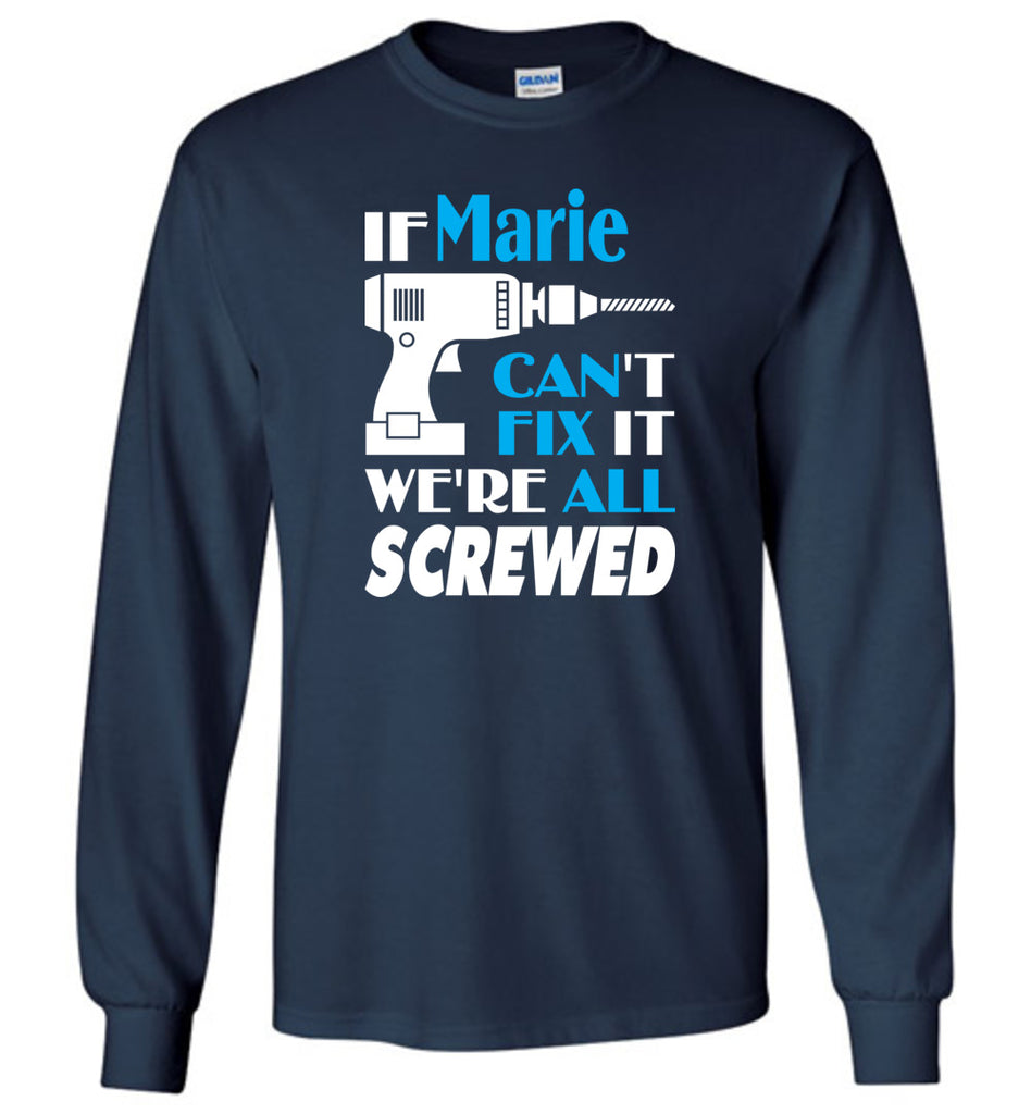 If Marie Can't Fix It We All Screwed  Marie Name Gift Ideas - Long Sleeve